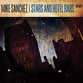 Stars and Hotel Bars by Mike Sanchez
