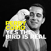 Yes, the Bird Is Real by Perry Como