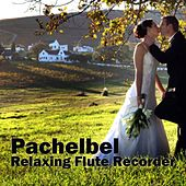 Pachabel - Relaxing Flute - Recorder von Relaxing Songs Music