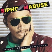 What About Tomorrow by Sipho Mabuse