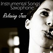 Instrumental Songs Saxaphone - Relaxing Jazz von Relaxing Songs Music