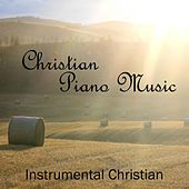 Christian - Christian Piano Music - Instrumental Christian Songs by Christian Piano Music