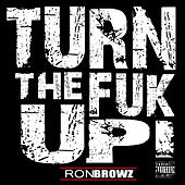 Turn The Fuk Up! by Ron Browz
