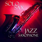 Solo Sax - Jazz Saxophone - Relaxing Jazz Music by Relaxing Jazz Music