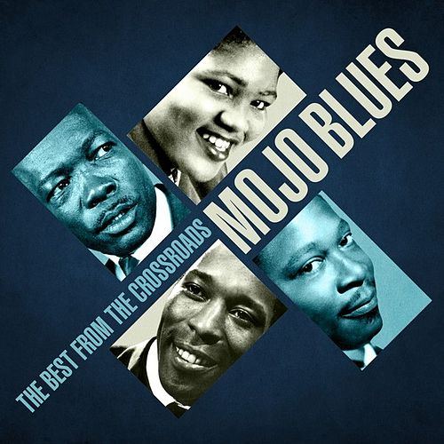 Mojo Blues - The Best From The Crossroads by Various Artists