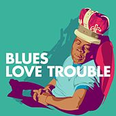 Blues: Love Trouble von Various Artists