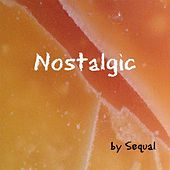 Nostalgic by Sequal