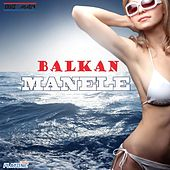 Balkan Manele by Various Artists
