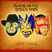 Let's Frolic by Blackie and the Rodeo Kings