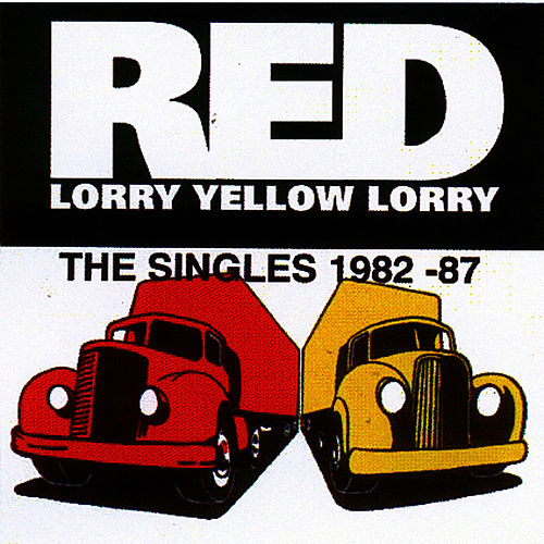 The Red Lorry Yellow Lorry Singles Collection 1982-87 by Red Lorry Yellow Lorry