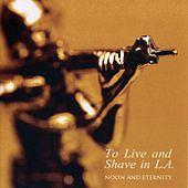 Noon And Eternity by To Live & Shave In L.A.