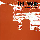 Make It Loud by The Wake