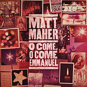 O Come, O Come, Emmanuel by Matt Maher