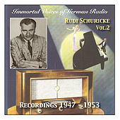 Immortal Voices of German Radio: Rudi Schuricke, Vol. 2 (Recorded 1947 - 1953) by Rudi Schuricke