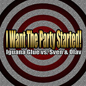 I Want the Party Started! (Remixes) by Iguana Glue