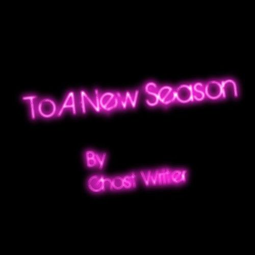 To a New Season by The Ghostwriter