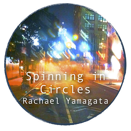 Spinning in Circles by Rachael Yamagata