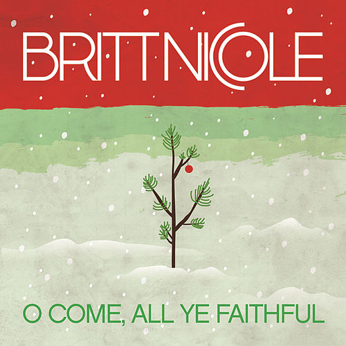 O Come, All Ye Faithful by Britt Nicole