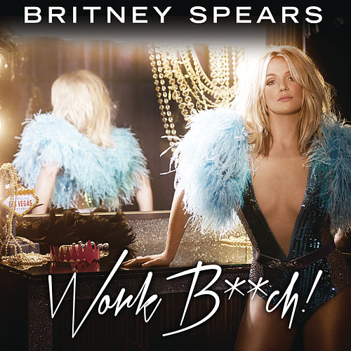 Work Bitch by Britney Spears