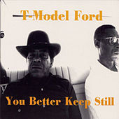 You Better Keep Still by T-Model Ford