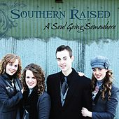 A Soul Going Somewhere by Southern Raised Bluegrass