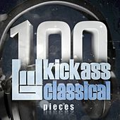 100 Kickass Classical Pieces by Various Artists