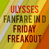 Fanfare in D & Friday Freakout by Ulysses