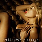Golden Sexy Lounge (Unique Lounge Pleasures) by Various Artists