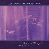 Intimacy Between Two Just You and God by Jason Alvarez