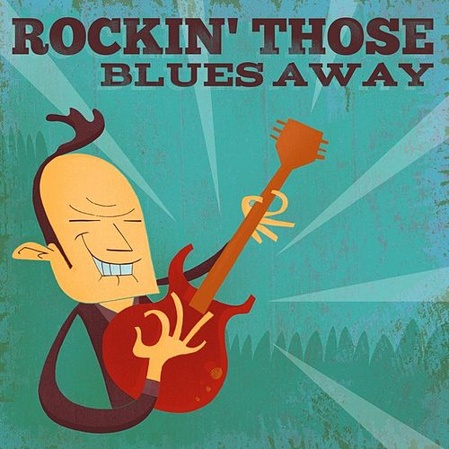 Rockin' Those Blues Away by Various Artists