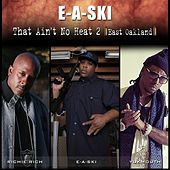 That Ain't No Heat 2 (feat. Richie Rich & Yukmouth) - Single by E-A-SKI