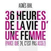 36 heures de la vie d'une femme (Parce que 24 c'est pas assez) by Agnes Bihl