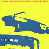 Transient Random-Noise Bursts With Announcements by Stereolab