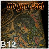 Do You Feel - Single by B12