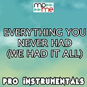 Everything You Never Had (We Had It All) [karaoke Version] [originally Performed By Breach] by Pro Instrumentals