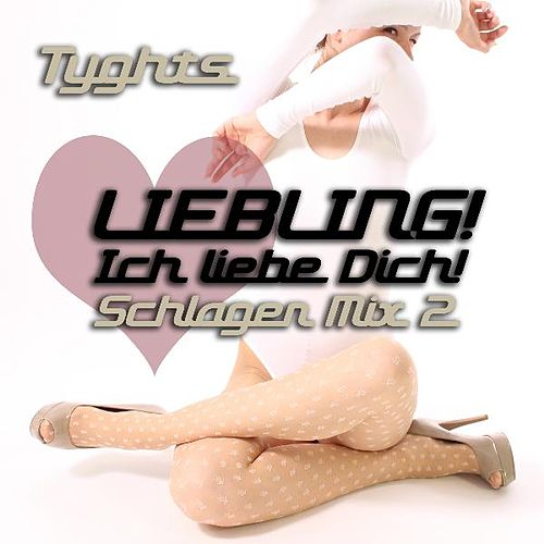 Liebling! Ich Liebe Dich! Schlager Mix 2 by Tyghts