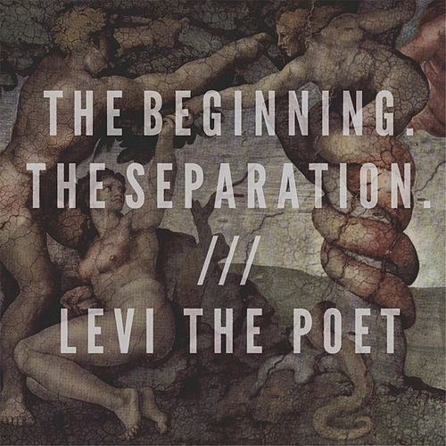 The Beginning.The Separation. by Levi the Poet