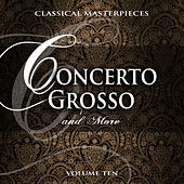Classical Masterpieces: Concerto Grosso & More, Vol. 10 by Various Artists