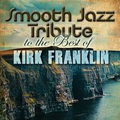 Smooth Jazz Tribute to The Best of Kirk Franklin by Smooth Jazz Allstars