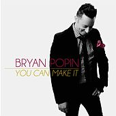 You Can Make It by Bryan Popin
