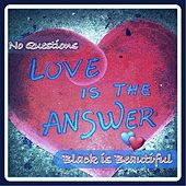 No Questions (Love is the Answer) by BlackIsBeautiful
