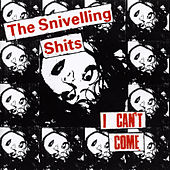 I Can't Come by The Snivelling Sh*ts