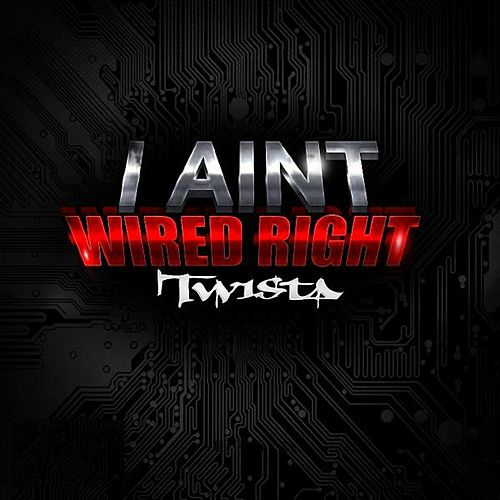I Ain't Wired Right by Twista