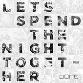 Let's Spend The Night Together by Dúné