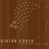 Alaíde Costa Canta Milton - Amor Amigo by Alaide Costa