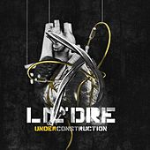 Under Construction by Lil Dre