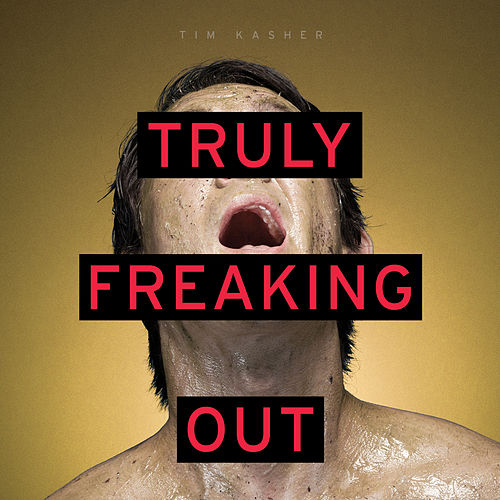 Truly Freaking Out by Tim Kasher