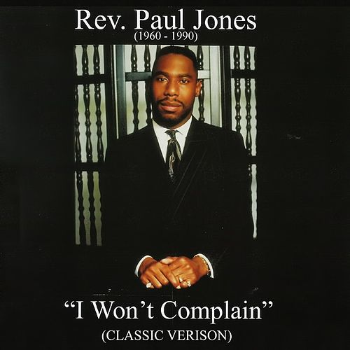 I Won't Complain (Classic Version Edit 2013) by Rev. Paul Jones