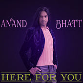 Here For You by Anand Bhatt