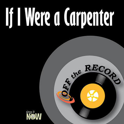 If I Were a Carpenter by Off the Record